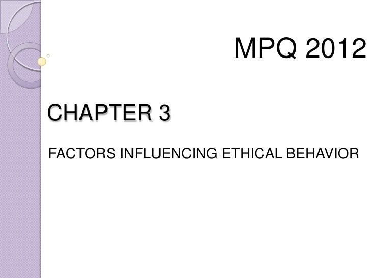 MPQ 2012<br />FACTORS INFLUENCING ETHICAL BEHAVIOR<br />CHAPTER 3<br />