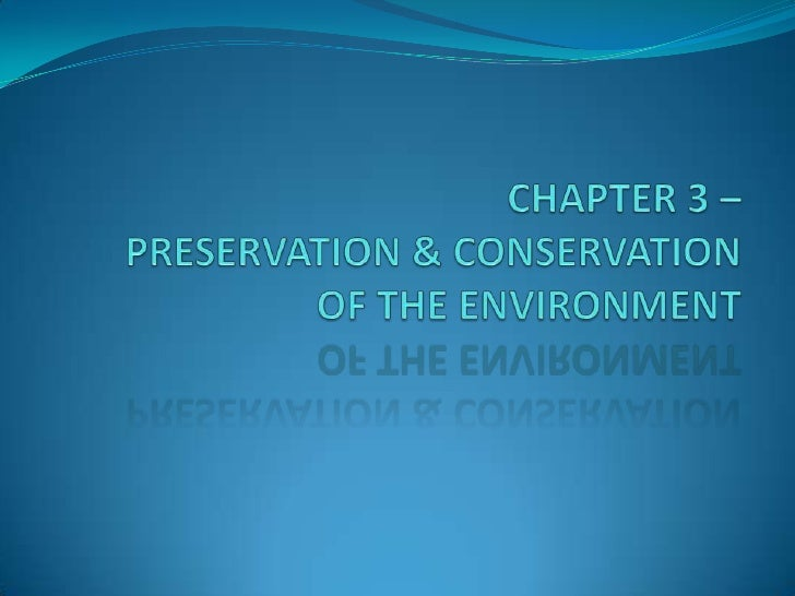 CHAPTER 3 – PRESERVATION & CONSERVATION OF THE ENVIRONMENT<br />