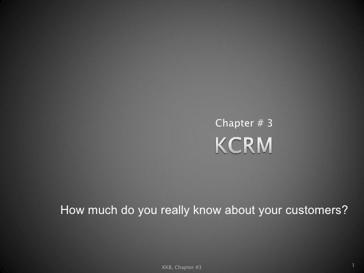 Chapter # 3 KKB, Chapter #3 How much do you really know about your customers?