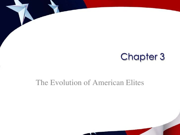 Chapter 3<br />The Evolution of American Elites<br />