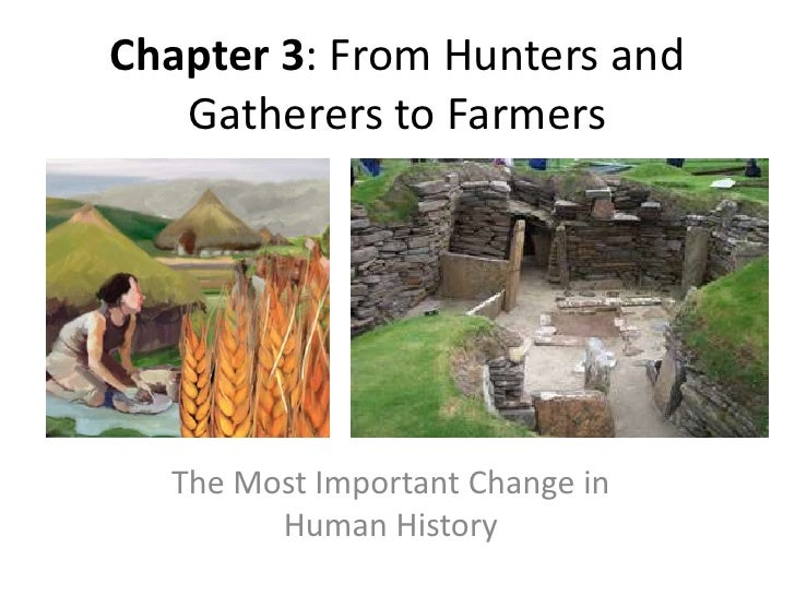 Chapter 3: From Hunters and Gatherers to Farmers<br />The Most Important Change in Human History<br />