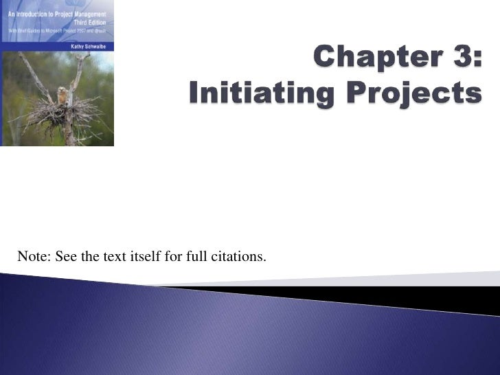 Chapter 3:Initiating Projects<br />Note: See the text itself for full citations.<br />