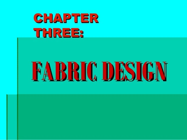CHAPTERCHAPTER THREE:THREE: FABRIC DESIGNFABRIC DESIGN