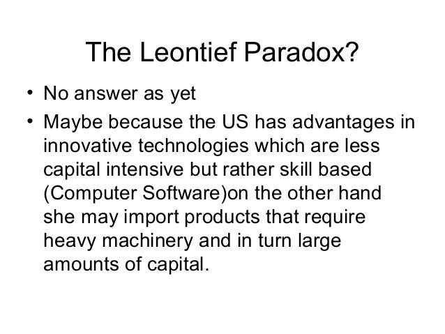 the leontief paradox 16062017 the observation by wassily leontief (1906–1999) that in spite of being the world's most capital-rich country, the us appeared on average to have exports.