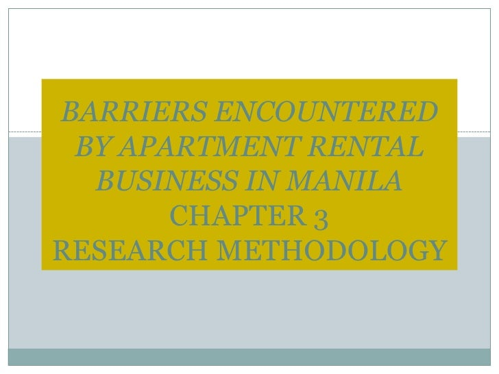 BARRIERS ENCOUNTERED BY APARTMENT RENTAL BUSINESS IN MANILACHAPTER 3 RESEARCH METHODOLOGY<br />