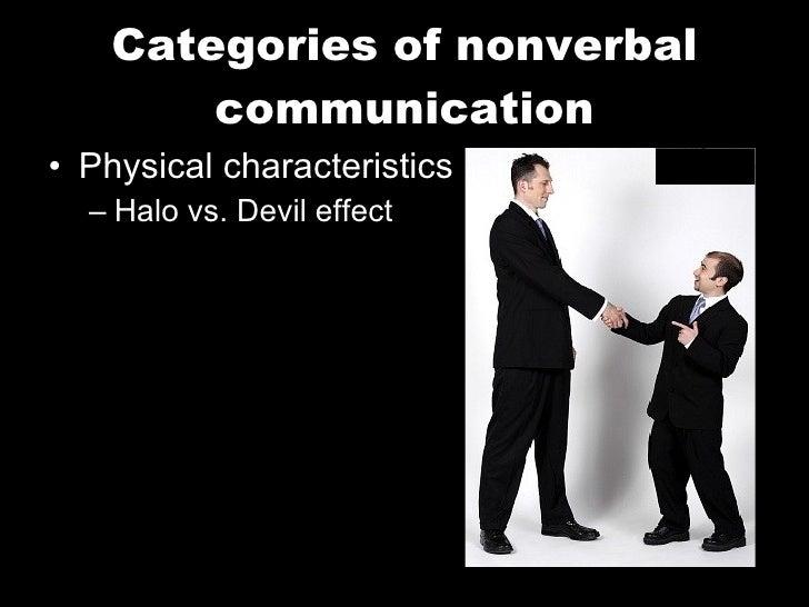 Categories of nonverbal communication <ul><li>Physical characteristics </li></ul><ul><ul><li>Halo vs. Devil effect </li></...