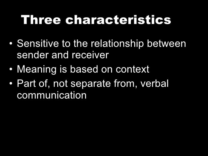 Three characteristics <ul><li>Sensitive to the relationship between sender and receiver </li></ul><ul><li>Meaning is based...