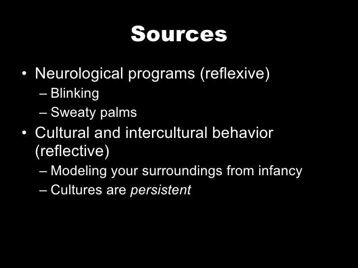 Sources <ul><li>Neurological programs (reflexive) </li></ul><ul><ul><li>Blinking </li></ul></ul><ul><ul><li>Sweaty palms <...