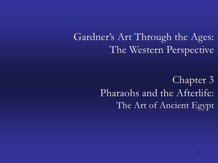 1<br />Gardner's Art Through the Ages:The Western Perspective<br />Chapter 3<br />Pharaohs and the Afterlife:<br />The Art...