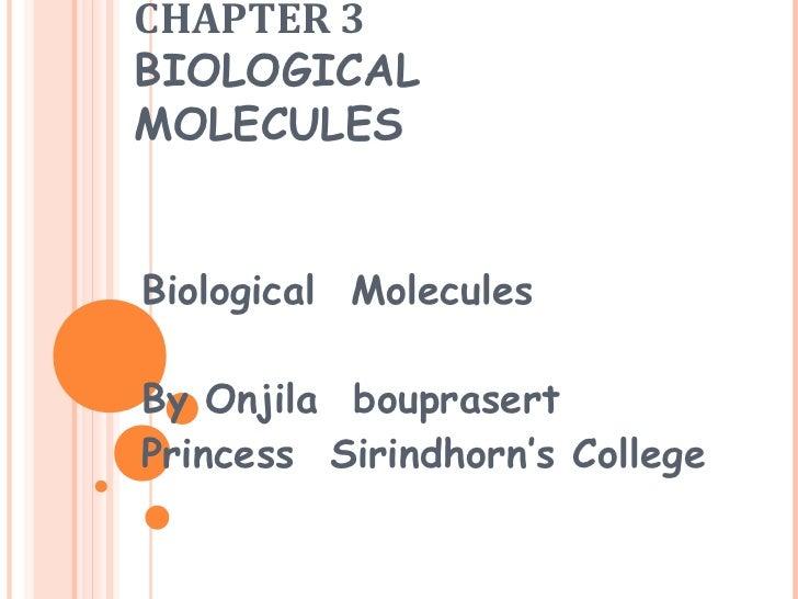 CHAPTER 3BIOLOGICALMOLECULESBiological MoleculesBy Onjila bouprasertPrincess Sirindhorn's College