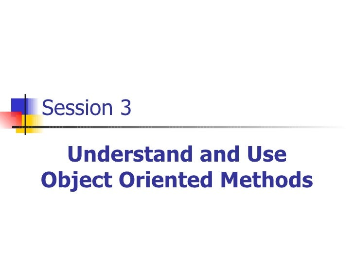 Session 3 Understand and Use Object Oriented Methods
