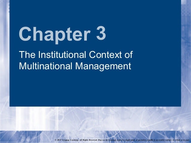 Chapter 3The Institutional Context ofMultinational Management        © 2011 Cengage Learning. All Rights Reserved. May not...