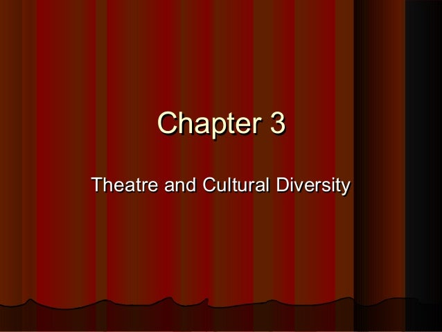 Chapter 3Chapter 3 Theatre and Cultural DiversityTheatre and Cultural Diversity