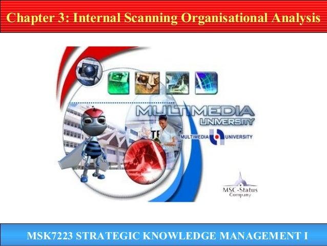 Chapter 3: Internal Scanning Organisational Analysis  MSK7223 STRATEGIC KNOWLEDGE MANAGEMENT I