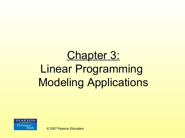 Chapter 3: Linear Programming Modeling Applications  © 2007 Pearson Education