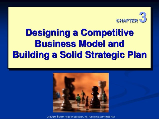 Designing a Competitive  Business Model and  Building a Solid Strategic Plan  Copyright © 2011 Pearson Education, Inc. Pub...
