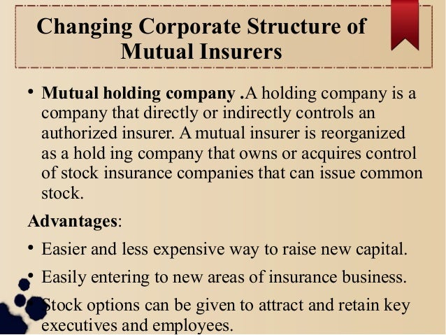 Changing Corporate Structure of  Mutual Insurers  ● Mutual holding company .A holding company is a  company that directly ...