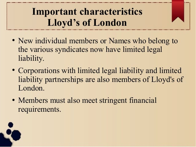 Important characteristics  Lloyd's of London  ● New individual members or Names who belong to  the various syndicates now ...