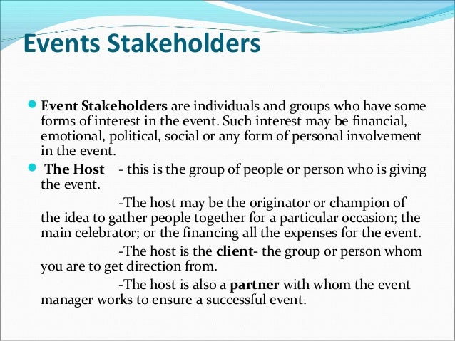 stakeholders in events management Performing a stakeholder analysis is the process of identifying stakeholders, and their interests connected to a project we'll give a sample stakeholder analysis, which uses an eight-step approach that involves planning, prioritizing stakeholders, collecting information, analyzing information, and putting the information to good use.