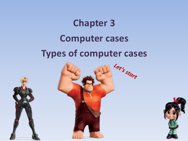 Chapter 3 Computer cases Types of computer cases