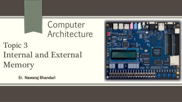 Er. Nawaraj Bhandari Topic 3 Internal and External Memory Computer Architecture