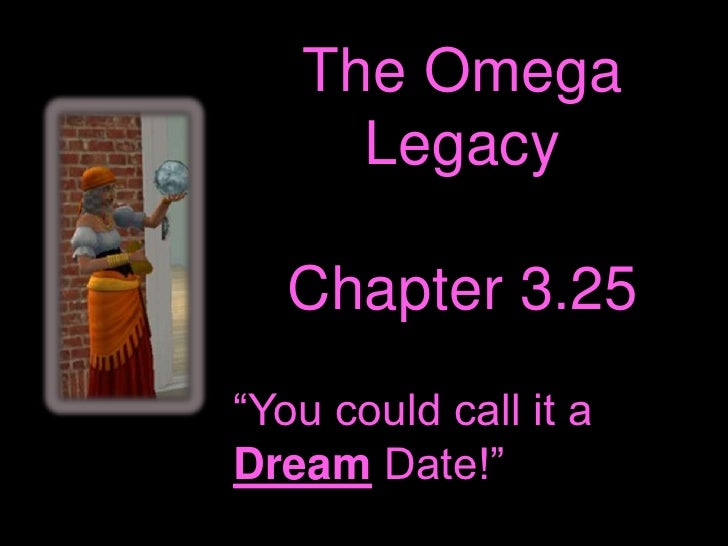 "The Omega Legacy<br />Chapter 3.25<br />""You could call it a Dream Date!""<br />"