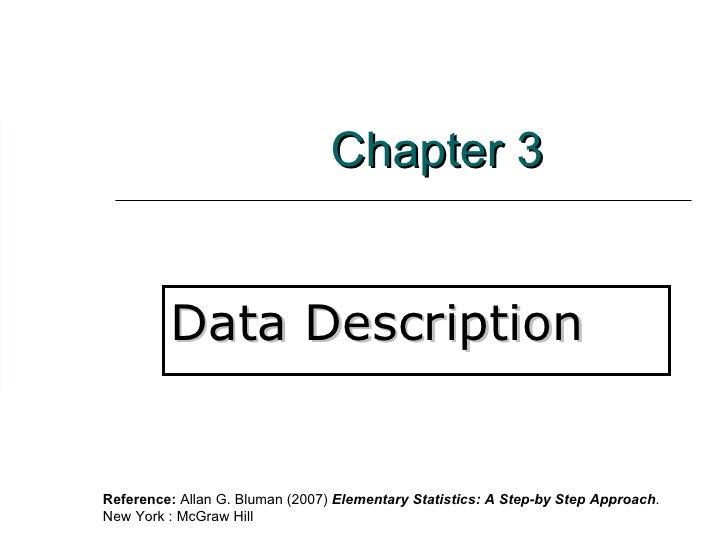 Chapter 3 Data Description Reference:  Allan G. Bluman (2007)  Elementary Statistics: A Step-by Step Approach .  New York ...