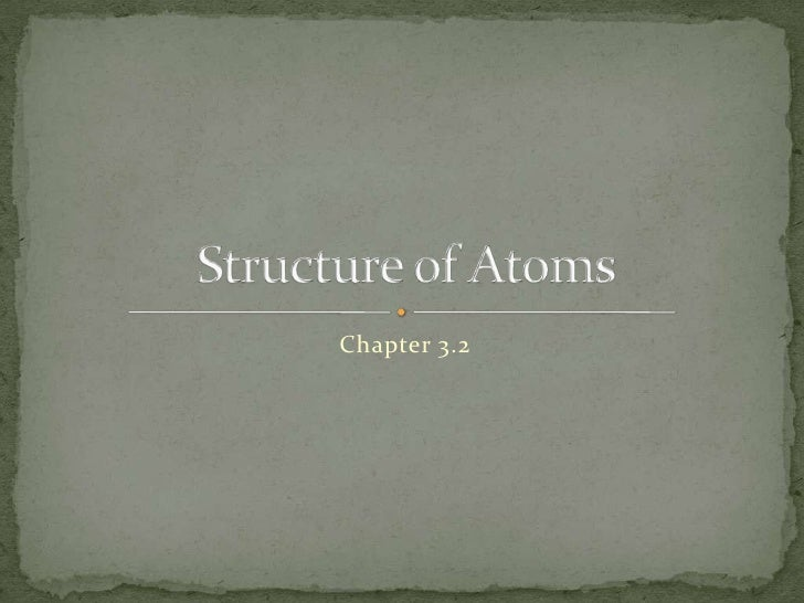 Chapter 3.2<br />Structure of Atoms<br />