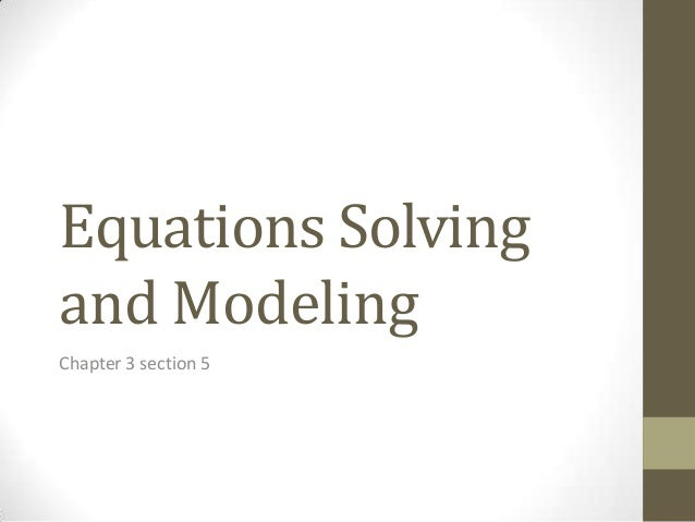 Equations Solvingand ModelingChapter 3 section 5