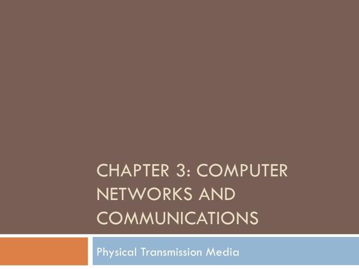 CHAPTER 3: COMPUTERNETWORKS ANDCOMMUNICATIONSPhysical Transmission Media