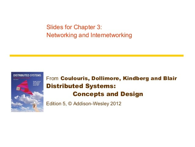 Slides for Chapter 3:Networking and InternetworkingFrom Coulouris, Dollimore, Kindberg and BlairDistributed Systems:      ...