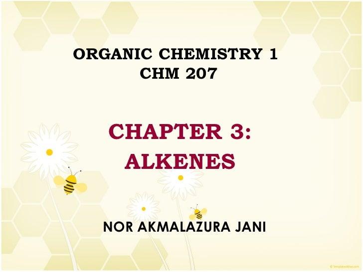 ORGANIC CHEMISTRY 1  CHM 207 CHAPTER 3: ALKENES NOR AKMALAZURA JANI