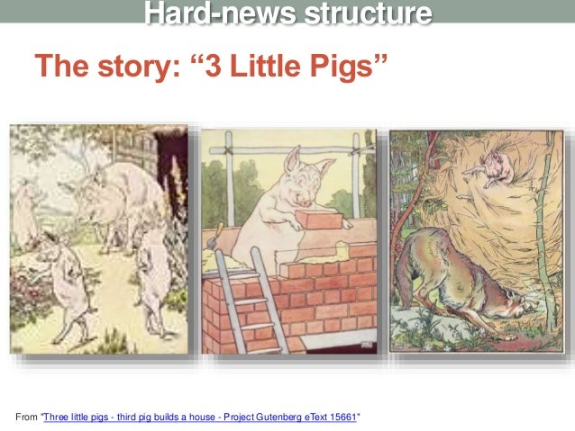 """The story: """"3 Little Pigs"""" Hard-news structure From """"Three little pigs - third pig builds a house - Project Gutenberg eTex..."""