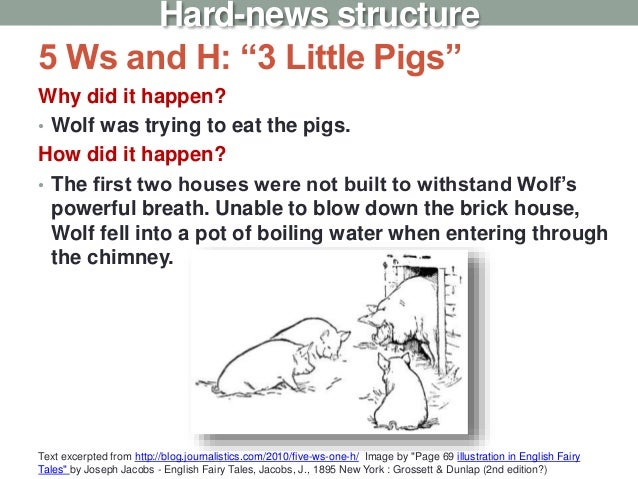 """5 Ws and H: """"3 Little Pigs"""" Why did it happen? • Wolf was trying to eat the pigs. How did it happen? • The first two house..."""