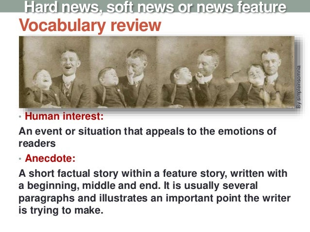 Vocabulary review • Human interest: An event or situation that appeals to the emotions of readers • Anecdote: A short fact...