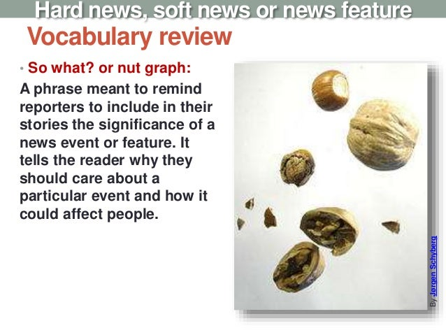 Vocabulary review • So what? or nut graph: A phrase meant to remind reporters to include in their stories the significance...