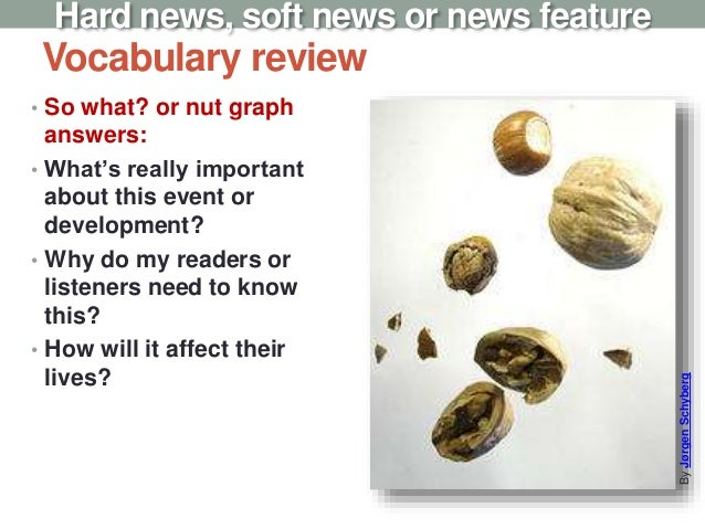 Vocabulary review • So what? or nut graph answers: • What's really important about this event or development? • Why do my ...