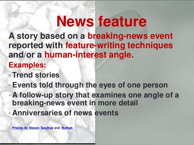 Hard news vs. soft news News feature A story based on a breaking-news event reported with feature-writing techniques and/o...