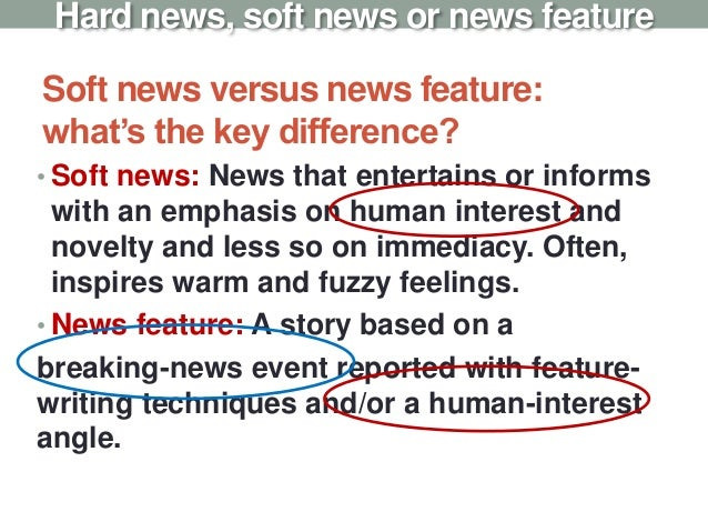Soft news versus news feature: what's the key difference? • Soft news: News that entertains or informs with an emphasis on...