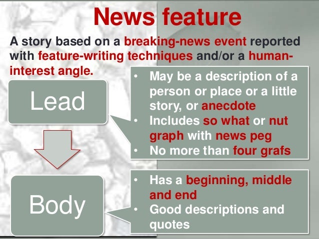 News feature A story based on a breaking-news event reported with feature-writing techniques and/or a human- interest angl...