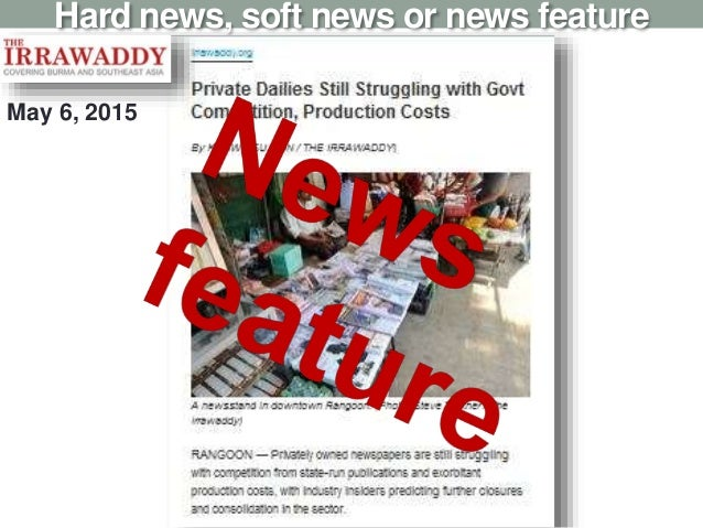 Hard news, soft news or news feature May 6, 2015