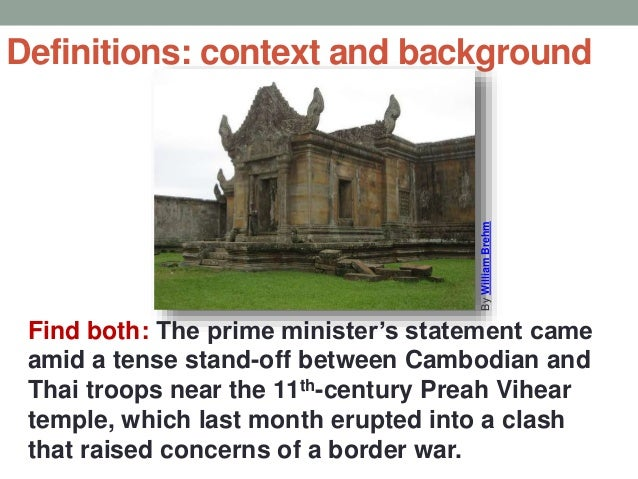 Definitions: context and background Find both: The prime minister's statement came amid a tense stand-off between Cambodia...