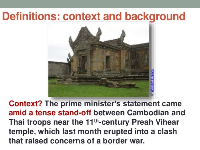 Definitions: context and background Context? The prime minister's statement came amid a tense stand-off between Cambodian ...