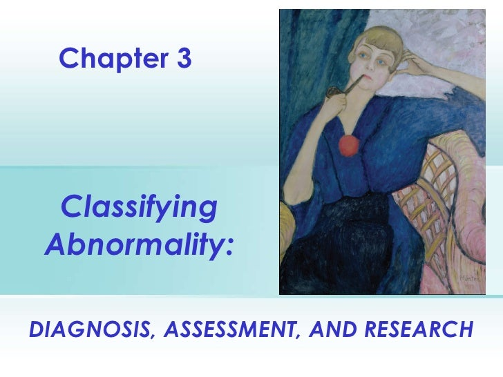 Classifying Abnormality: Chapter 3 DIAGNOSIS, ASSESSMENT, AND RESEARCH