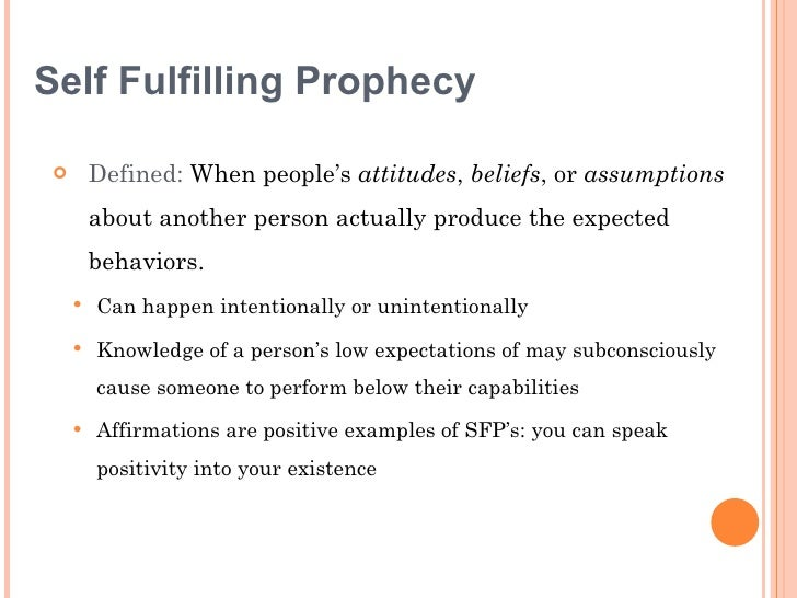 an analysis of the phenomenon of a self fulfilling prophecy The self-fulfilling prophecy occurs when a person's expectation of an event affects his or her behavior and therefore makes the predicted identity management refers to the communication strategies people use to present the self an analysis to determine if the benefits outweigh the.