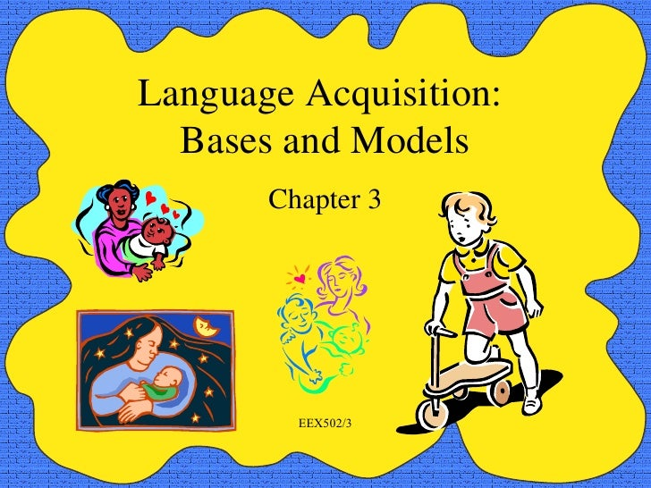 Language Acquisition:  Bases and Models Chapter 3