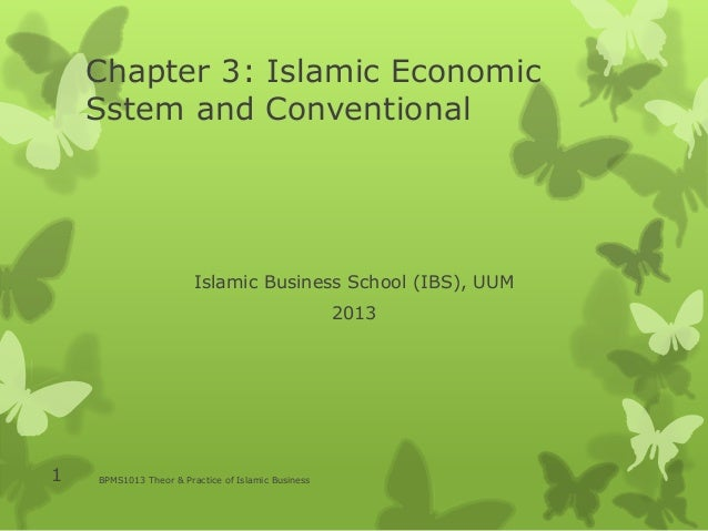 Chapter 3: Islamic Economic Sstem and Conventional Islamic Business School (IBS), UUM 2013 BPMS1013 Theor & Practice of Is...