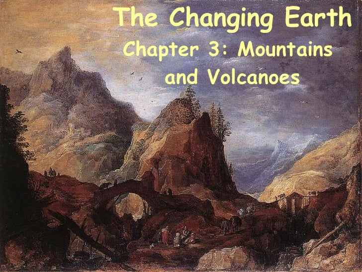 The Changing Earth Chapter 3: Mountains  and Volcanoes
