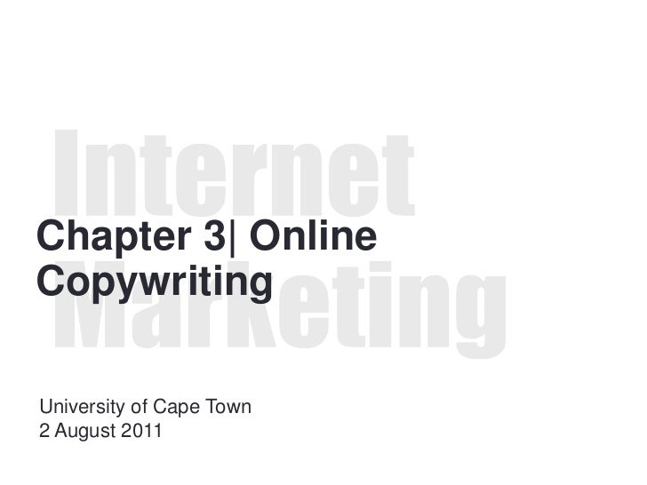 Internet <br />Marketing<br />Chapter 3  Online Copywriting<br />University of Cape Town<br />2 August 2011<br />
