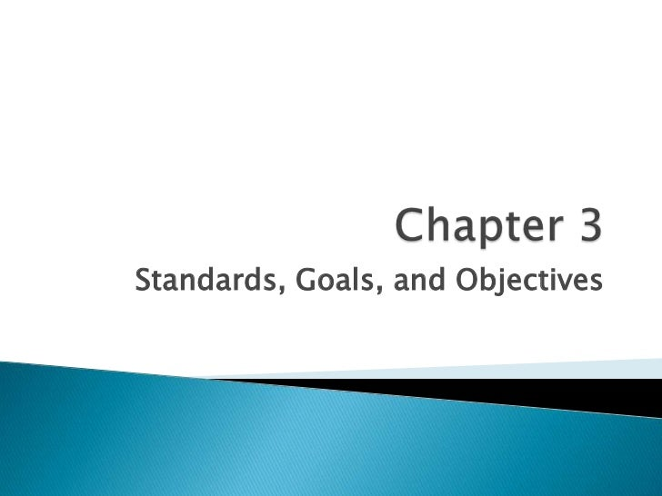 Standards, Goals, and Objectives
